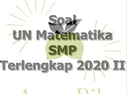 Soal UN Matematika SMP Terlengkap 2020 II