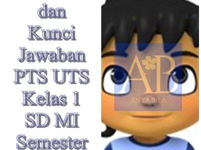 Soal dan Kunci Jawaban PTS UTS Kelas 1 SD MI Semester 2 K13