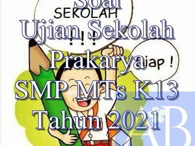 Soal Ujian Sekolah Prakarya SMP MTs K13 Tahun 2021